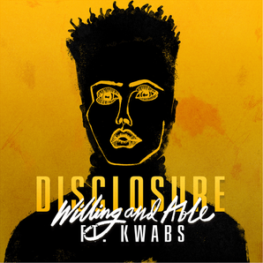 Disclosure and Kwabs Willing & Able